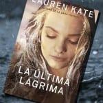 La última lágrima, de Lauren Kate – Reseña
