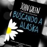 Buscando a Alaska, de John Green – Reseña