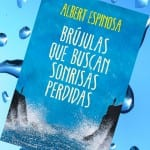 Brújulas que buscan sonrisas perdidas, Albert Espinosa – Reseña