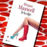 Te lo dije, Megan Maxwell – Reseña
