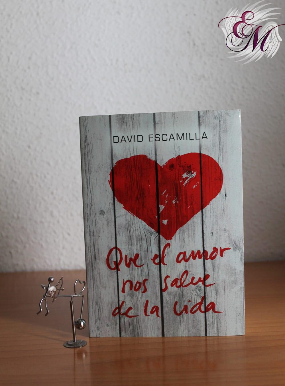 Que el amor nos salve de la vida, David Escamilla – Reseña