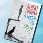 El mundo azul. Ama tu caos, Albert Espinosa – Reseña