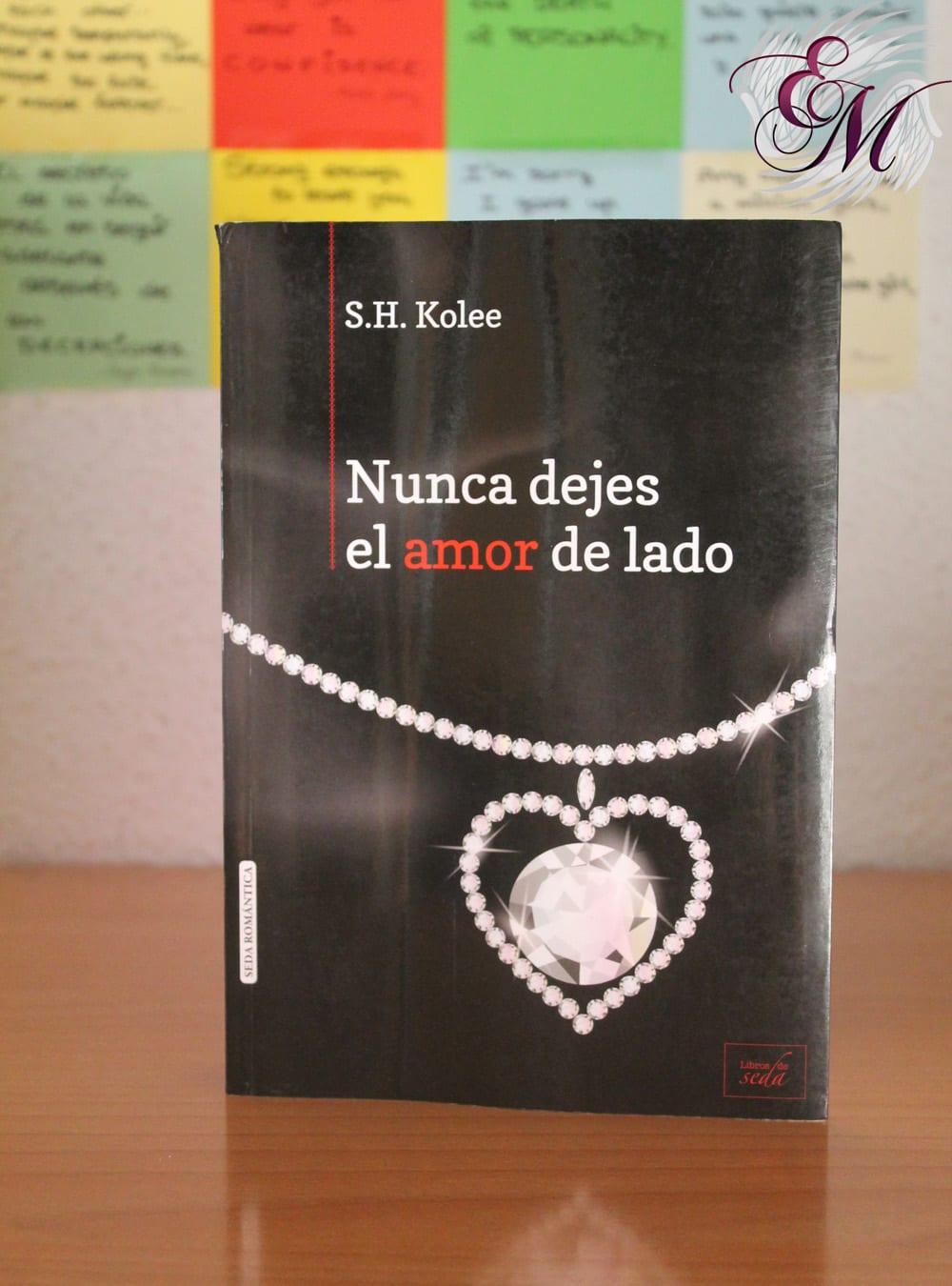 Nunca dejes el amor de lado, de S. H. Kolee – Reseña