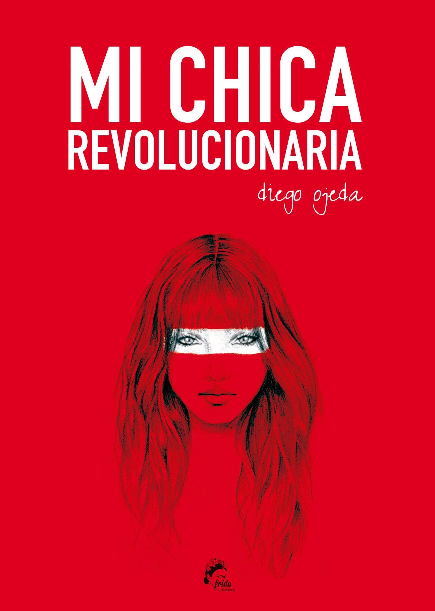 Mi chica revolucionaria, de Diego Ojeda - Reseña