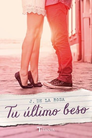 Tu último beso, de José de la Rosa - Reseña
