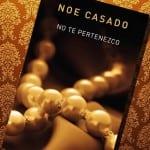 No te pertenezco, de Noe Casado – Reseña