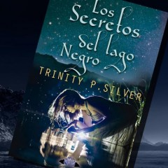Trinity P. Silver nos cuenta como nació Los secretos del Lago Negro