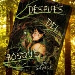 Después del bosque, de Kim Savage – Reseña