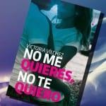 Victoria Vílchez nos cuenta cómo nació 'No me quieres, no te quiero'