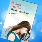 'Olvidé decirte quiero', de Mónica Carrillo, ¡ya a la venta!
