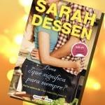 'Dime, ¿qué significa para siempre?', de Sarah Dessen, ¡ya a la venta!