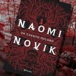 Un cuento oscuro, de Naomi Novik – Reseña
