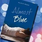 Almost Blue (libro), de Alicia Roca – Reseña