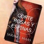 Una corte de Rosas y Espinas, de Sarah J. Mass – Reseña