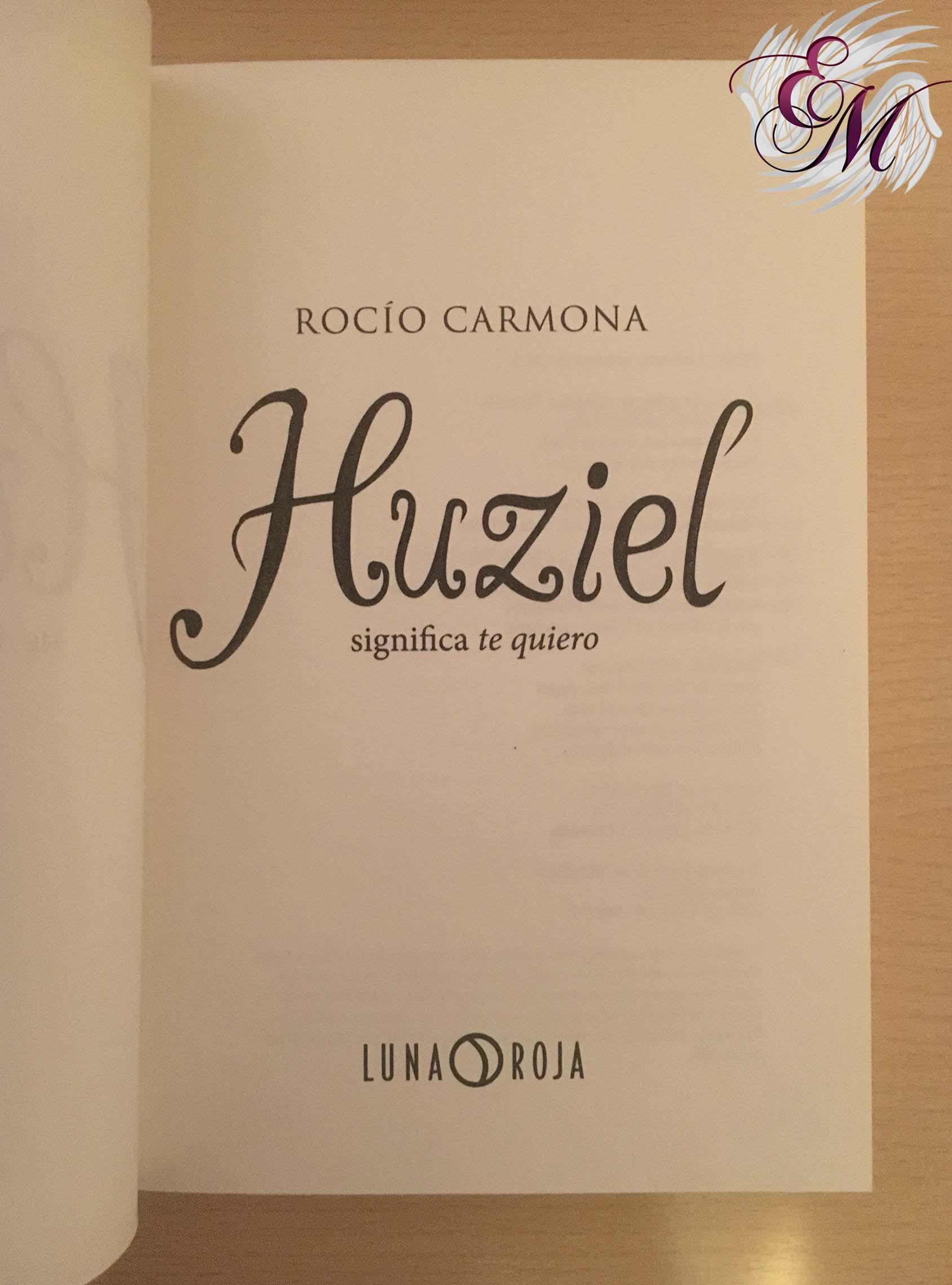 Huziel significa te quiero, de Rocío Carmona - Reseña