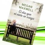 El día que el cielo se caiga, de Megan Maxwell – Reseña