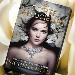 'La corte reluciente', de Richelle Mead. A la venta el 6 Octubre