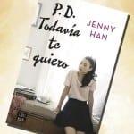 P.D. Todavía te quiero, de Jenny Han – Reseña