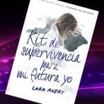 Kit de supervivencia para mi futura yo, de Lara Avery – Reseña