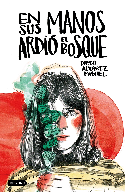 En sus manos ardió el bosque, de Diego Álvarez Miguel. A la venta el 11 de octubre.
