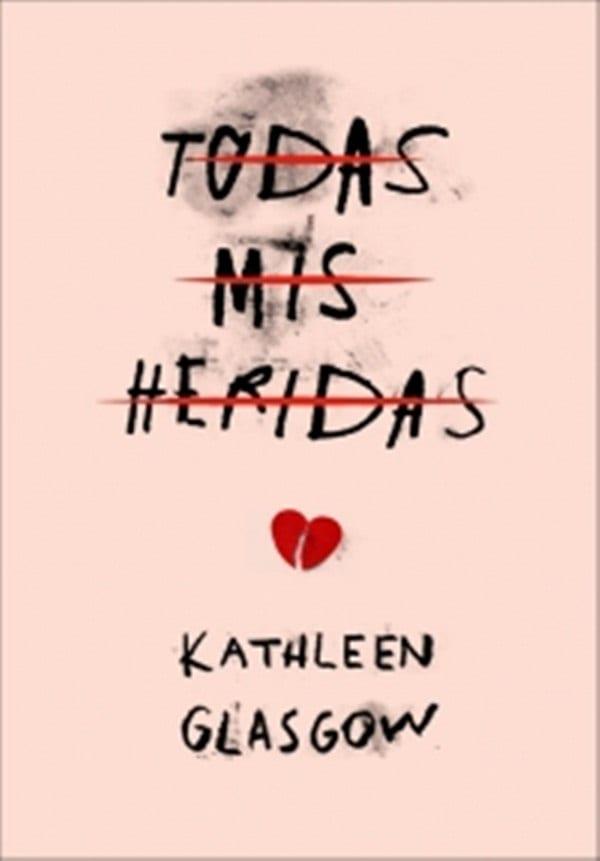 Todas mis heridas, de Kathleen Glasgow. A la venta el 13 de octubre.