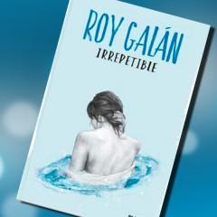 Irrepetible, de Roy Galán. A la venta el 17 de noviembre.