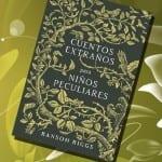Cuentos extraños para niños peculiares, de Ransom Riggs – Reseña