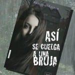 'Así se cuelga a una bruja', de Adriana Mather. A la venta en junio del 2017