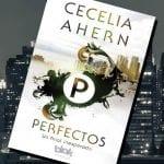 Perfectos, de Cecelia Ahern – Reseña
