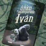 El único e incomparable Iván, de Katherine Applegate – Reseña
