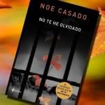 No te he olvidado, de Noe Casado – Reseña