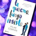 Te quiero, luego insisto, de Pilar Cebrián – Reseña
