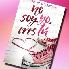 No soy yo, eres tú, de Stephanie Kate Strohm – Reseña