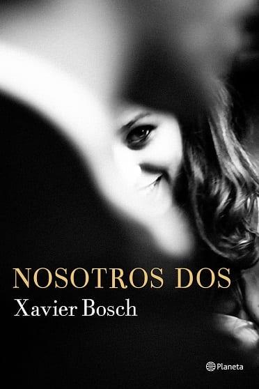 Nosotros dos, de Xavier Bosch - Reseña