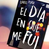 """5 razones para leer… """"El día en que me fui"""" de Carles Porta"""