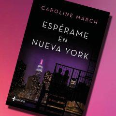 Espérame en Nueva York, de Caroline March – Reseña