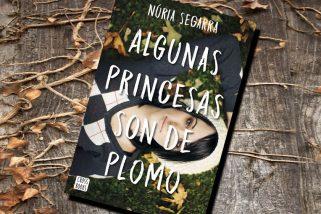 Algunas princesas son de plomo, de Núria Segarra – Reseña