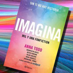 Imagina mil y una fan fiction, de Anna Todd y muchos más – Reseña