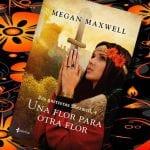 Una flor para otra flor, de Megan Maxwell – Reseña