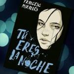Tú eres la noche, de Francesc Miralles – Reseña