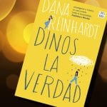 "5 razones para leer… ""Dinos la verdad"", de Dana Reinhardt"
