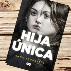 Hija única, de Anna Snoekstra – Reseña
