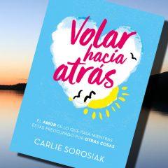 """5 razones para leer """"Volar hacia atrás"""", de Carlie Sorosiak"""