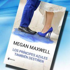 Los príncipes azules también destiñen, de Megan Maxwell – Reseña