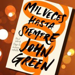 Mil veces hasta siempre, de John Green – Reseña