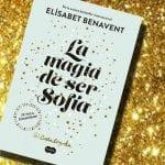 La magia de ser Sofía, de Elísabet Benavent – Reseña