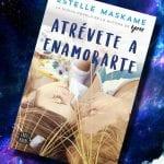 Atrévete a enamorarte, de Estelle Maskame – Reseña