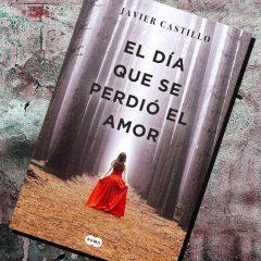 El día que se perdió el amor, de Javier Castillo – Reseña