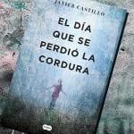 El día que se perdió la cordura, de Javier Castillo – Reseña