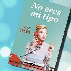 No eres mi tipo, de Chloe Santana – Reseña